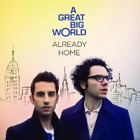 A Great Big World – Already Home