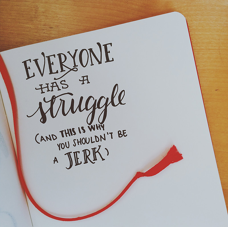 Everyone has a struggle
