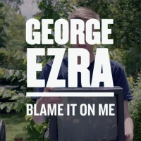 George Ezra – Blame It on Me