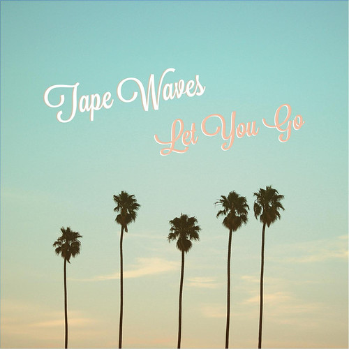 Tape Waves - Let You Go