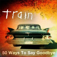 Train – 50 Ways to Say Goodbye