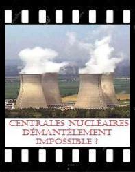 Centrales nucléaires - Démantèlement impossible ?