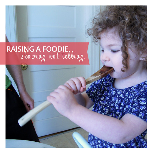 Raising a Foodie by Showing Not Telling