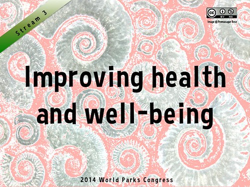 World Parks Congress Stream 3: Improving Health and Well-Being #WorldParksCongress #WPCHealth @WPCSydney