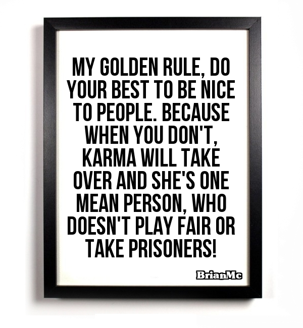 Karma,golden rule, BrianMc, myway2fortune.info