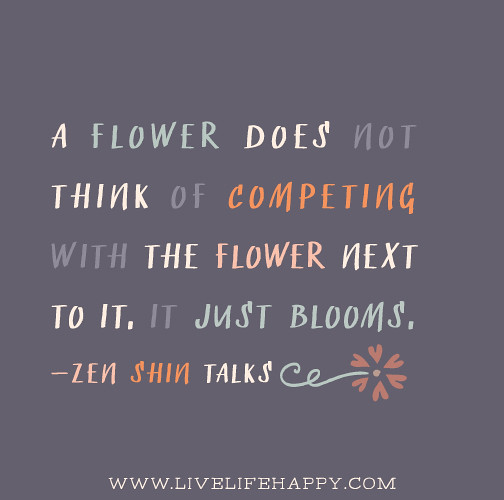 A Flower Does Not Think Of Competing With The Flower Next