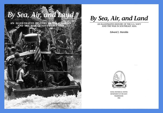 By Sea, Air, and Land: An Illustrated History of the U. S. Navy and the War in Southeast Asia