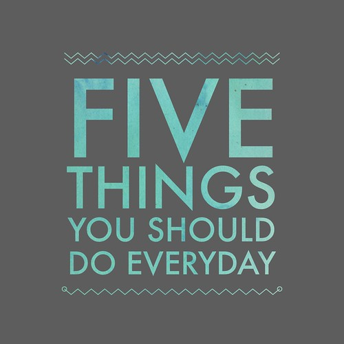 Five things you should do everyday