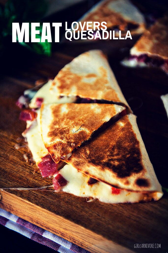 Meat Lovers Quesadilla || GirlCarnivore.com