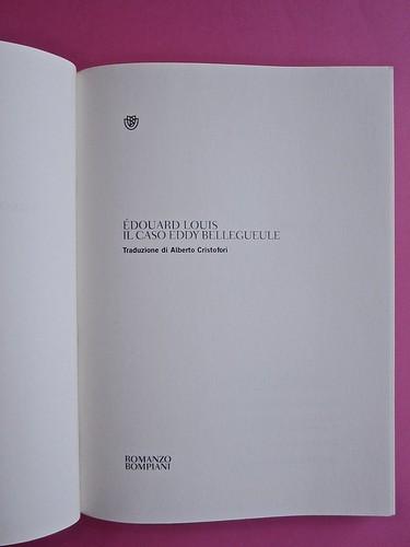 Édouard Louis, Il caso Eddy Bellegueule. Bompiani 2014. Progetto grafico: Polystudio; Imm. alla cop.: ©Hans Neleman/Corbis; fotog. dell'autore: John Foley/Seuil. Frontespizio, a pag. 3 (part.), 1