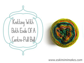 Knitting With Both Ends Of A Centre-Pull Skein