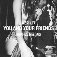 Wiz Khalifa – You and Your Friends (feat. Snoop Dogg & Ty Dolla $ign)