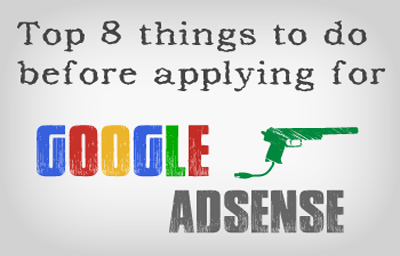 Top 8 Things to Do Before Applying for Google Adsense!