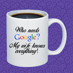 MUG Who needs Google - My wife knows everything