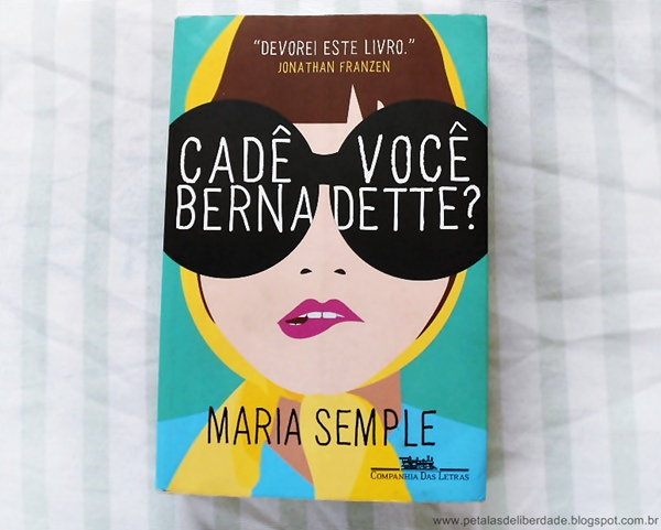 Cadê Você, Bernadette?, Maria Semple, Editora Companhia das Letras, livro, sinopse