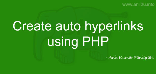 How to create auto hyperlinks using PHP code by Anil Kumar Panigrahi