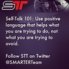 Self-Talk 101: Use positive language that helps what you are trying to do, not what you are trying to avoid.
