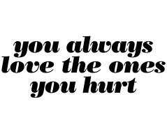 you always love the ones you hurt