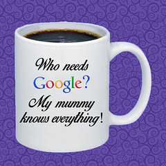 MUG Who needs Google - My mummy knows everything