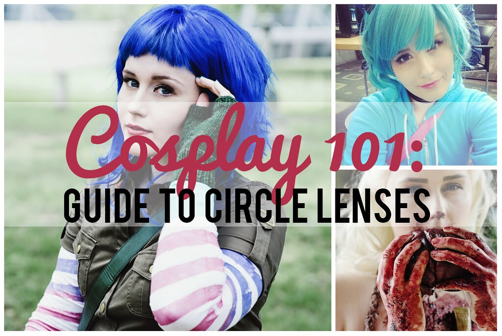 Cosplay 101: Guide to Circle Lenses