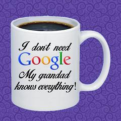MUG I don't need Google - My grandad knows everything