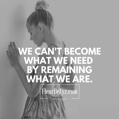 WE CAN'T BECOME WHAT WE NEED BY REMAINING WHAT WE ARE