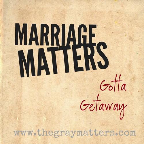 Marriage Matters-Gotta Getaway