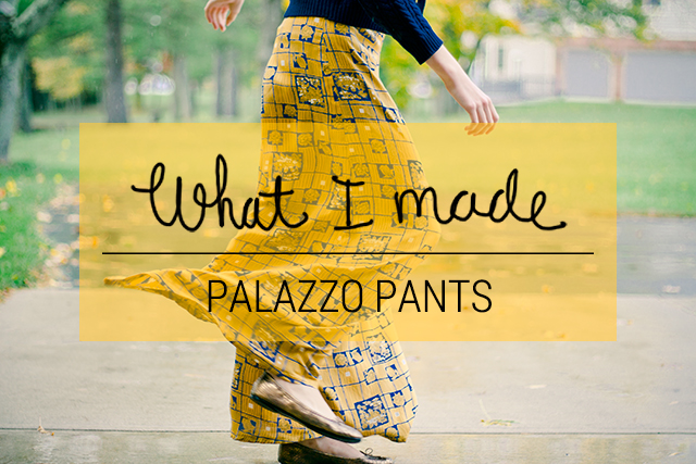 What I Made // Palazzo Pants