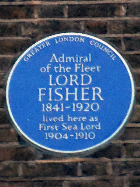 John Fisher blue plaque - Admiral of the Fleet Lord Fisher 1841-1920 lived here as First Sea Lord 1904-1910