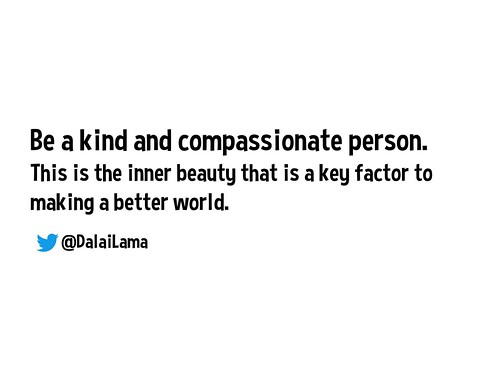 Be a kind and compassionate person. This is the inner beauty that is a key factor to making a better world. @DalaiLama
