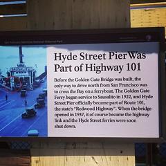 Interesting - Hyde street pier was part of Highway 101 before The Golden Gate Bridge was built