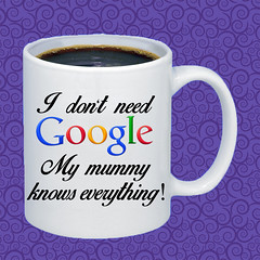 I don't need Google - My mummy knows everything MUG