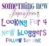 Something New Looking for 4 bloggers!