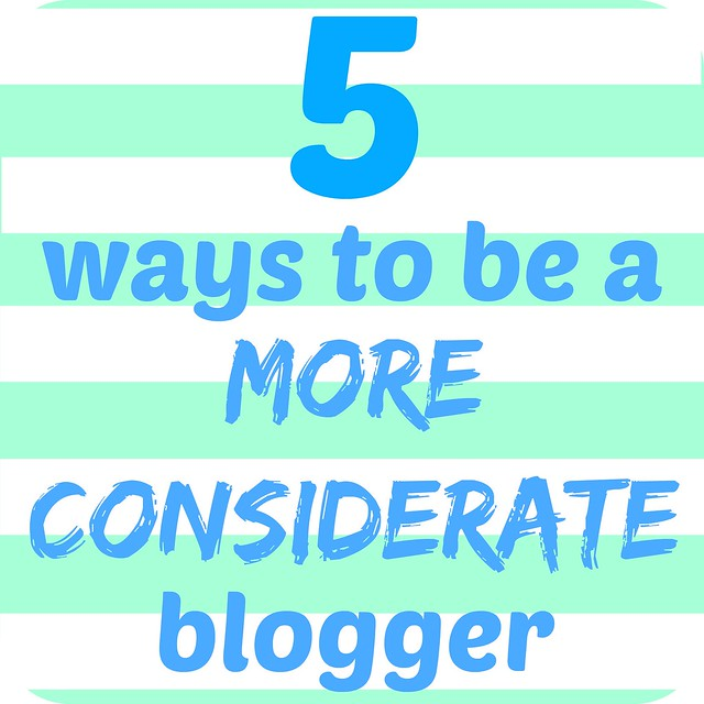 Five Ways To Be A More Considerate Blogger