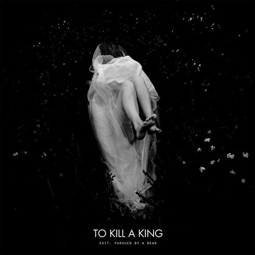 To Kill A King - Exit, Pursued By A Bear